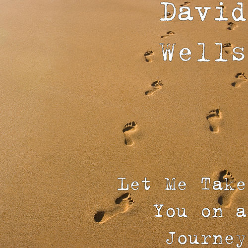 Let Me Take You on a Journey by David Wells