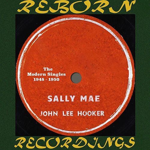 Sally Mae, The Modern Singles 1948-50 (HD Remastered) de John Lee Hooker
