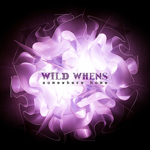 Somewhere Home by Wild Whens