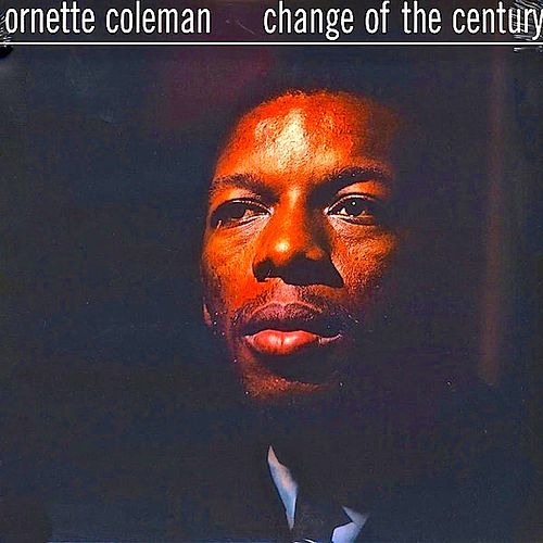 Change Of The Century (Remastered) by Ornette Coleman
