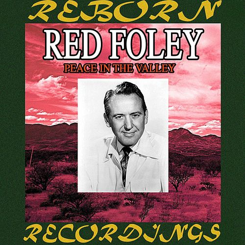 Peace In The Valley, The Best Of Red Foley (HD Remastered) by Red Foley