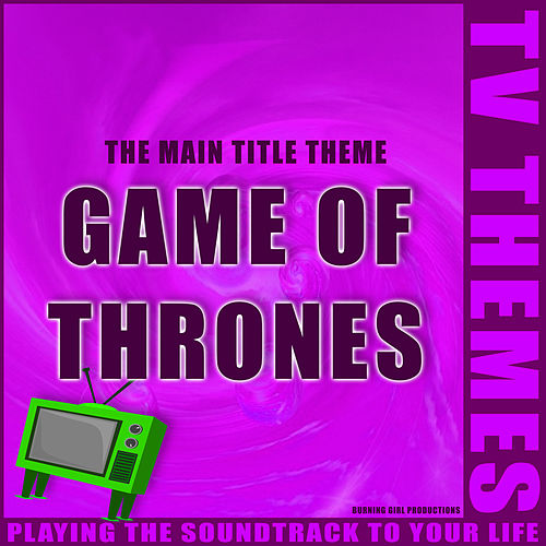 Game of Thrones - The Main Title Theme de TV Themes