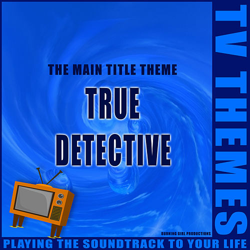 True Detective - The Main Title Theme de TV Themes