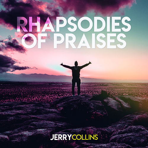 Rhapsodies of Praises by Jerry Collins