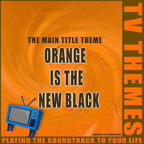 Orange is the New Black - The Main Title Theme de TV Themes