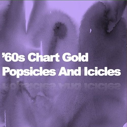 '60s Chart Gold: Popsicles and Icicles von Various Artists