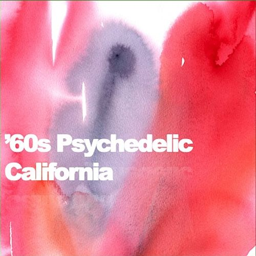 '60s Psychedelic California by Various Artists