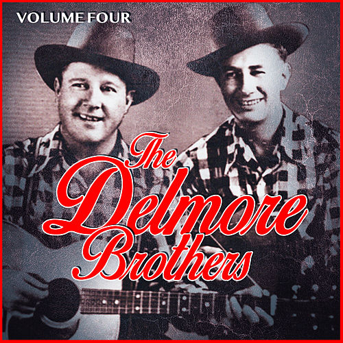 The Delmore Brothers Volume Four by The Delmore Brothers