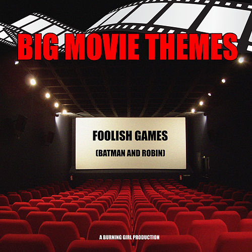 Foolish Games (From 'Batman and Robin') by Big Movie Themes
