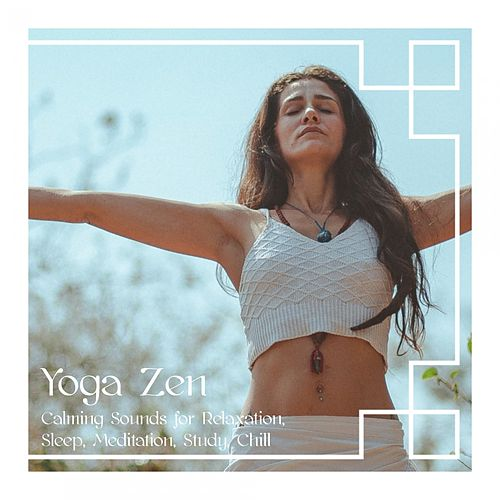 Yoga Zen: Calming Sounds for Relaxation, Sleep, Meditation, Study, Chill de Various Artists