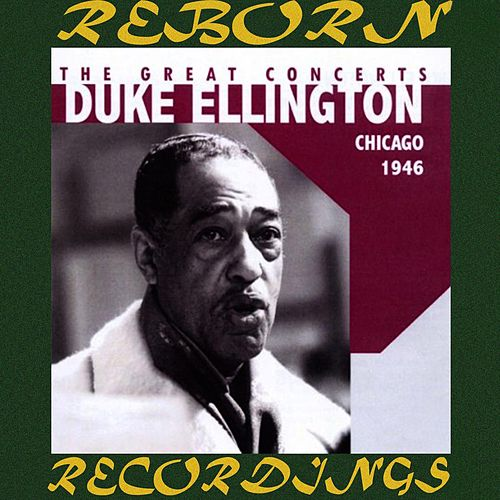 The Great Chicago Concerts, 1946 (Unreleased Masters, HD Remastered) by Duke Ellington