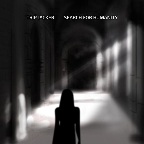 Search for Humanity by Trip Jacker