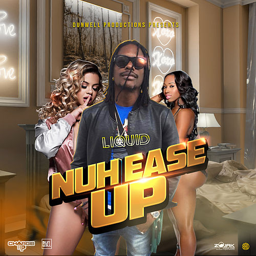 Nuh Ease Up - Single by Zj Liquid