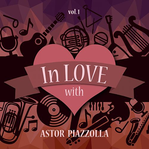 In Love with Astor Piazzolla, Vol. 1 von Astor Piazzolla