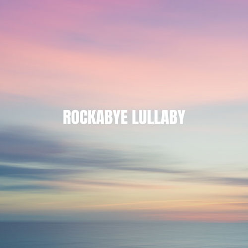 Rockabye Lullaby von Various Artists