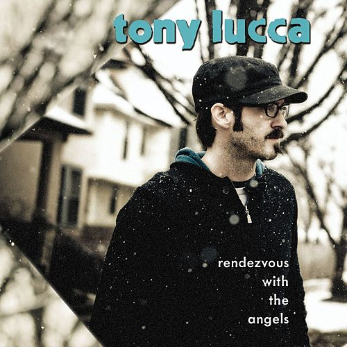 Rendezvous With The Angels de Tony Lucca