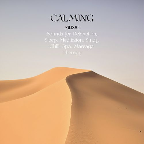 Calming Music: Sounds for Relaxation, Sleep, Meditation, Study, Chill, Spa, Massage, Therapy de Various Artists