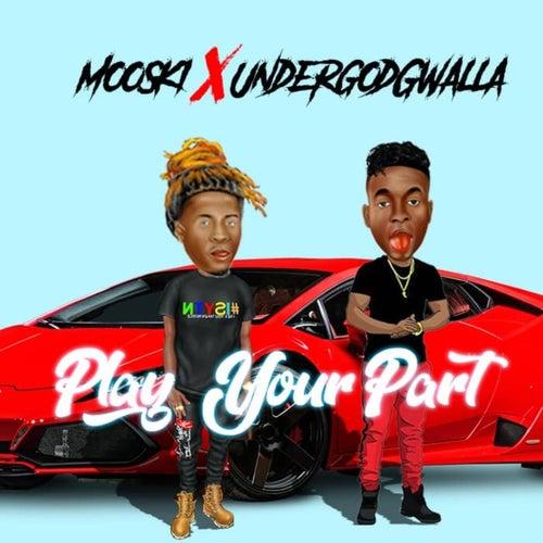 Play Your Part (feat. Undergod Gwalla) by Mooski