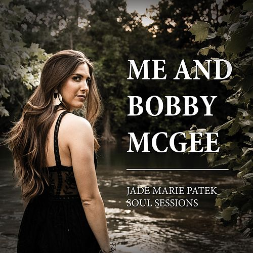 Me and Bobby McGee by Jade Marie Patek