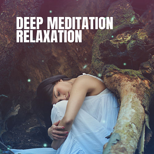 Deep Meditation & Relaxation von Various Artists