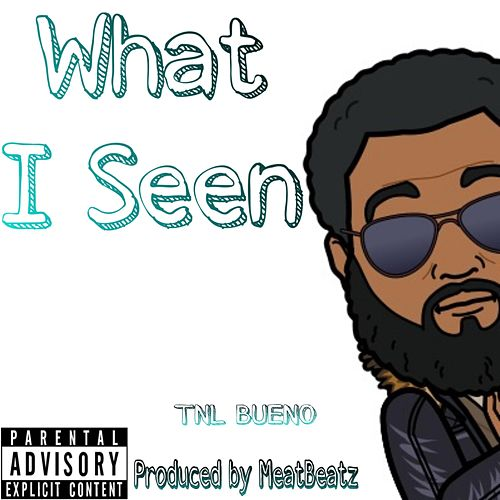 What I Seen by TNL Bueno