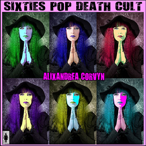 Sixties Pop Death Cult by Alixandrea Corvyn