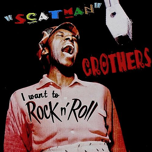 I Want To Rock n Roll! (Remastered) von Scatman Crothers