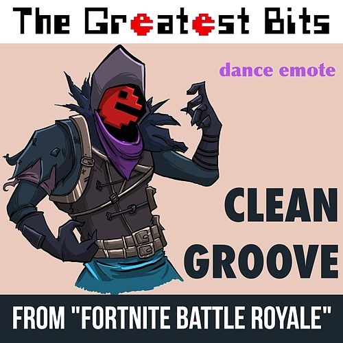 Clean Groove Dance Emote (From 'Fortnite Battle Royale') de The Greatest Bits (1)