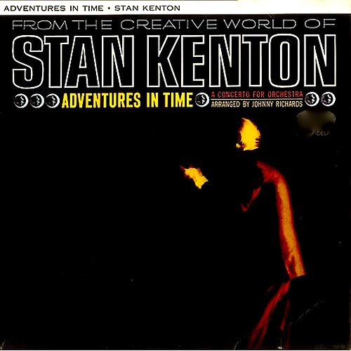 Adventures In Time, A Concerto For Orchestra (Remastered) by Stan Kenton