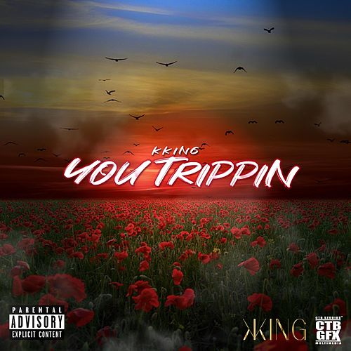 You Trippin' by K.King