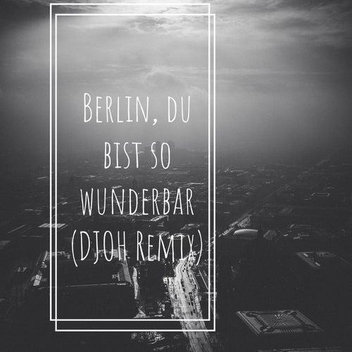 Berlin, du bist so wunderbar (Remix) by Djoh