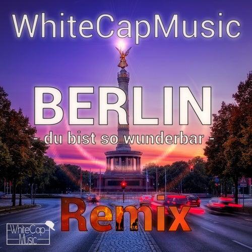 Berlin, du bist so wunderbar (Remix) by WhiteCapMusic