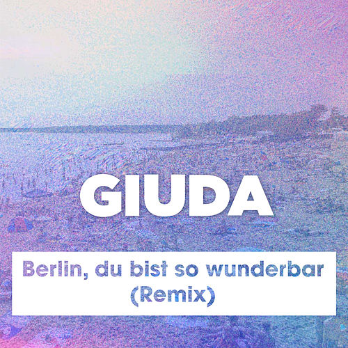 Berlin, du bist so wunderbar (Remix) by Giuda