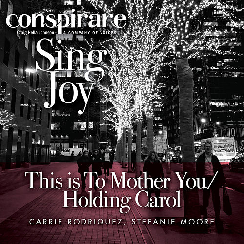 This is to Mother You / Holding Carol von Conspirare