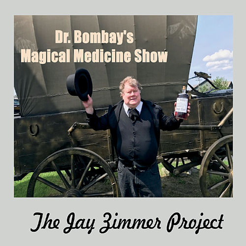 Dr. Bombay's Magical Medicine Show by The Jay Zimmer Project