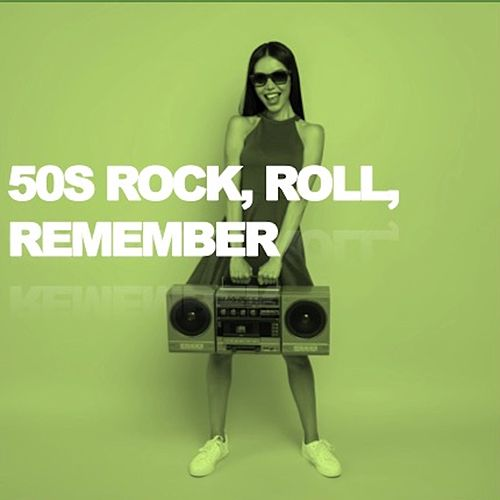 50s Rock, Roll, Remember by Various Artists