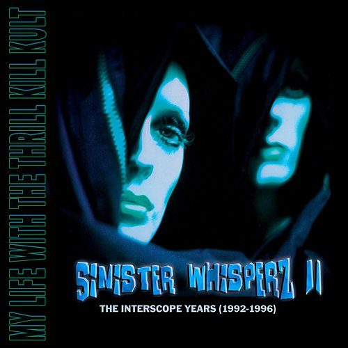 Sinister Whisperz 2 (The Interscope Years) (Sinister Mix) by My Life with the Thrill Kill Kult
