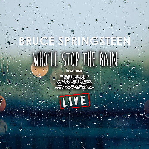 Who'll Stop The Rain (Live) by Bruce Springsteen