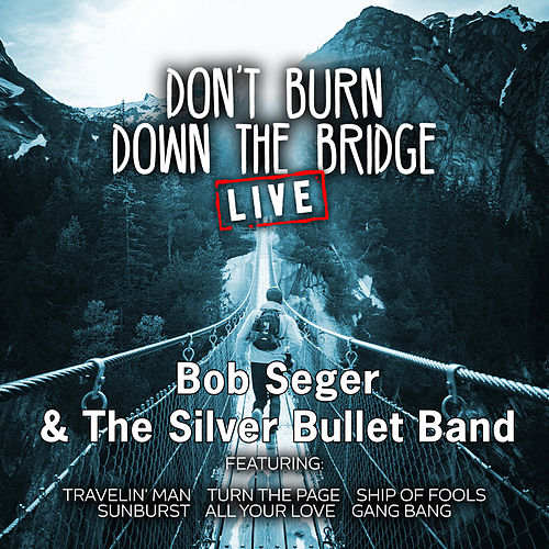 Don't Burn Down the Bridge (Live) by Bob Seger
