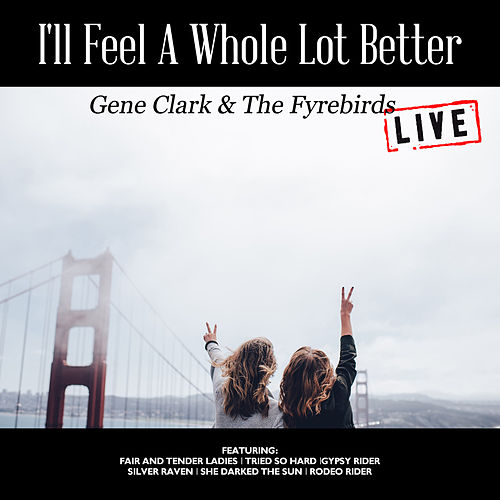 I'll Feel A Whole Lot Better (Live) de Gene Clark