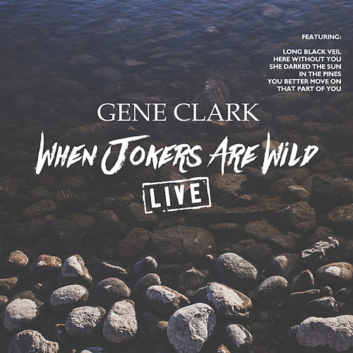 When Jokers Are Wild (Live) de Gene Clark