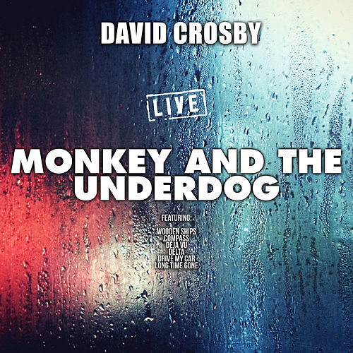 Monkey And The Underdog (Live) de David Crosby