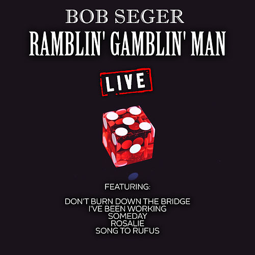 Ramblin' Gamblin' Man (Live) by Bob Seger