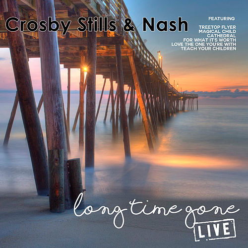 Long Time Gone (Live) de Crosby, Stills and Nash