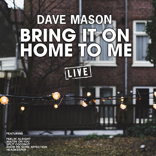 Bring It On Home To Me (Live) by Dave Mason
