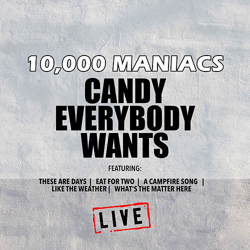 Candy Everybody Wants (Live) von 10,000 Maniacs
