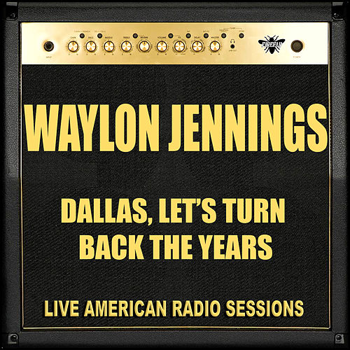 Dallas, Let's Turn Back The Years (Live) by Waylon Jennings