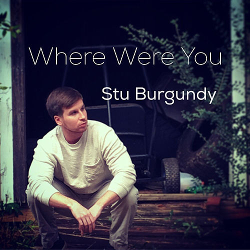 Where Were You de Stu Burgundy