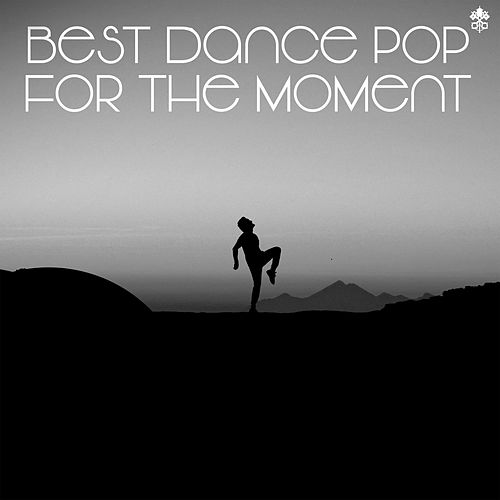 Best Dance Pop for the Moment by Various Artists