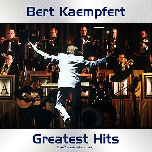 Bert Kaempfert Greatest Hits (All Tracks Remastered) by Bert Kaempfert